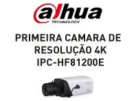 A Dahua apresenta a primeira camara de resolução 4K, a IPC-HF81200E