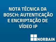 Nota técnica da Bosch: Autenticação e Encriptação de Vídeo IP